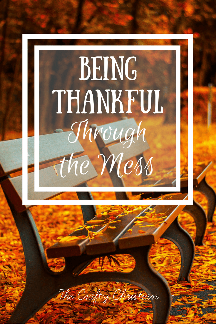 November is the month that we usually take the most time to be thankful for all of our blessings. But life isn't always that clean cut, so how do we continue to be thankful through the mess, when life isn't pretty and when things aren't neat?