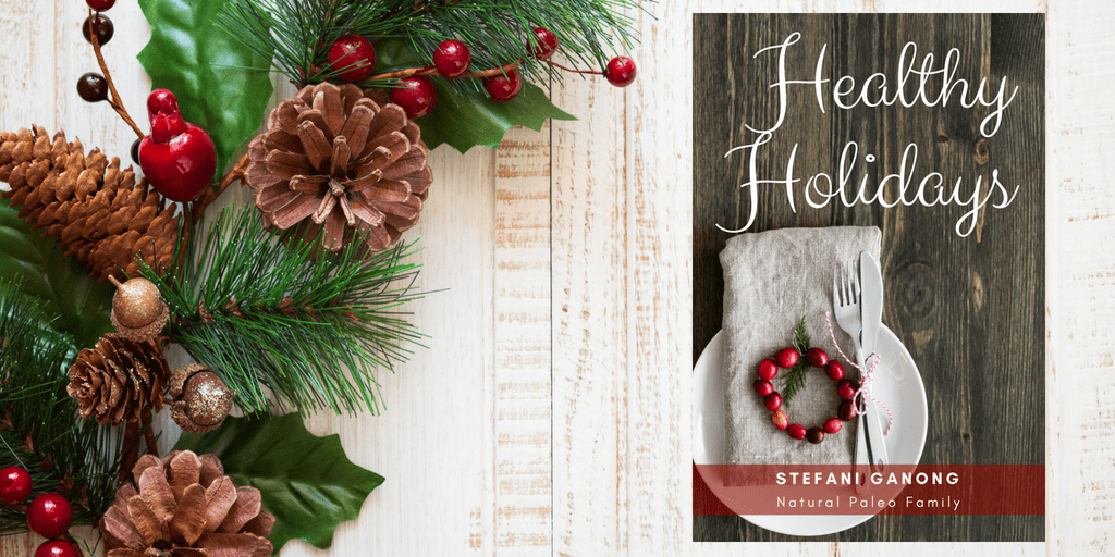 Natural Paleo Family's Healthy Holidays cookbook